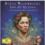Rufus Wainwright - Take All My Loves - 9 Shakespeare Sonnets (CD) - Rufus Wainwright