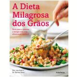 A Dieta Milagrosa dos Grãos - Lisa Hark, Darwin Deen
