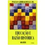 Educação e Razão Histórica - Paulo Ghiraldelli Jr.