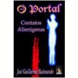 Portal, o Contatos Alienígenas - Jose Guilherme Raimundo