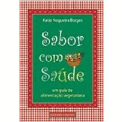 Livros - Sabor com Saúde um Guia de Alimentação Vegetariana - KÁtia Nogueira Borges - 8571871787