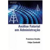 Análise Fatorial em Administração - Felipe Zambaldi, Francisco Aranha