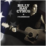 Billy Ray Cyrus - I'm American (CD) - Billy Ray Cyrus