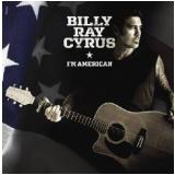 Billy Ray Cyrus - I'm American (CD) - Billy Ray Cyrus