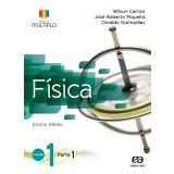 Projeto Múltiplo - Física - 1º Ano  - Ensino Médio - Osvaldo Guimarães, Wilson Carron, José Roberto Piqueira