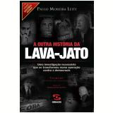 A Outra História Da Lava-Jato - Paulo Moreira Leite