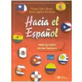 Hacia El Español: Curso de Lengua y Cultura Hispánica - Nível Intermedio - Ensino Médio - Fátima Aparecida Teves Cabral Bruno, Maria Angélica Costa Lacerda Mendoza