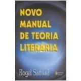 Novo Manual de Teoria Literária 3ª Edição - Rogel Samuel