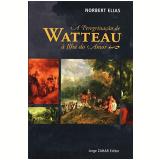 A Peregrinação de Watteau à Ilha do Amor - Norbert Elias