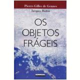 Os Objetos Frágeis - Jacques Badoz, Pierre-Gilles de Gennes