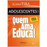 Adolescentes - Quem Ama, Educa! - Içami Tiba