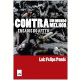 Contra um Mundo Melhor - Luiz Felipe Pondé