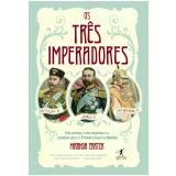 Os Três Imperadores - Miranda Carter