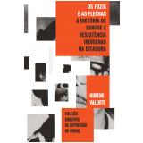 Os Fuzis E As Flechas — História De Sangue E Resistência Indígena Na Ditadura - Rubens Valente Soares
