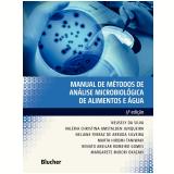 Manual de Métodos de Análise Microbiológica de Alimentos e Água - Neusely da Silva, Valéria Christina Amstalden Junqueira, Neliane Ferraz de Arruda Silveira ...