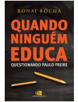 Quando Ningu�m Educa - Questionando Paulo Freire