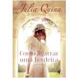 Como Agarrar Uma Herdeira - Julia Quinn