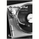 Da Vitrola ao iPod -