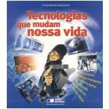 Tecnologias que Mudam Nossa Vida - Ethevaldo Siqueira