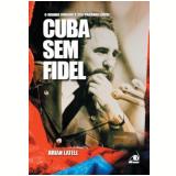 Cuba sem Fidel - Brian Latell
