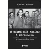 O Crime que Abalou a República - Roberto Sander