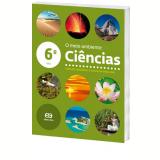 Ci�ncias - O Meio Ambiente - 6� Ano - Ensino Fundamental II - Wilson Paulino, Carlos Barros