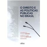 O Direito E As Políticas Públicas No Brasil - Gianpaolo Poggio Smanio (Org.), Patricia Tuma Martins Bertolin