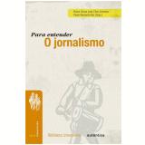 Para Entender O Jornalismo - Bruno Souza Leal, Paulo Bernardo Vaz, Elton Antunes