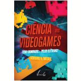 A ciência dos videogames (Ebook) - Adriano A. Natale