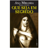 Que Seja em Segredo - Ana Miranda (Org.)