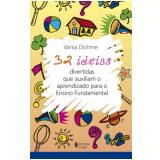 32 Ideias Divertidas Que Auxiliam O Aprendizado Para o Ensino Fundamental - Vania Dohme