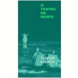 O Teatro da Morte - Tadeusz Kantor