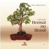 Cultivando Bonsai no Brasil - Fabio Antakly Noronha