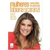 Mulheres, Muito Além Do Salto Alto - Fabiana Scaranzi
