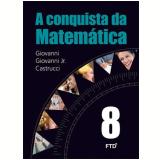 A Conquista Da Matemática - 8º Ano - José Ruy Giovanni, Giovanni Jr