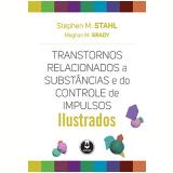 Transtornos Relacionados A Substâncias E Do Controle De Impulsos - Stephen M. Stahl, Meghan M. Grady
