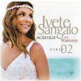 Ivete Sangalo - Acústico em Trancoso Parte 2 (CD) - Ivete Sangalo