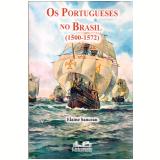 Os Portugueses no Brasil (1500-1572) - Elaine Sanceau