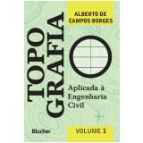 Topografia (Vol. 1) - Alberto de Campos Borges