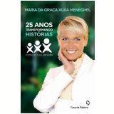 25 Anos Transformando Hist�rias - Maria Da Gra�a Xuxa Meneghel
