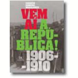 Vem Aí A República! 1906-1910 - Joaquim Romero Magalhães