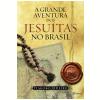 A Grande Aventura Dos Jesu�tas No Brasil