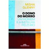 O Dono Do Morro - Misha Glenny