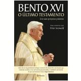 Bento XVI - O Último Testamento - Joseph Ratzinger, Peter Seewald