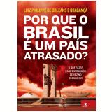 Por que o Brasil É Um País Atrasado? - Luiz Philippe de Orleans e Bragança