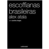 Escoffianas Brasileiras - Carolina Chagas, Alex Atala