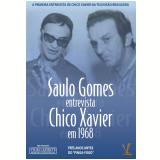 Saulo Gomes entrevista Chico Xavier em 1968 (DVD) - Chico Xavier, Saulo Gomes