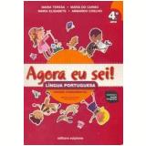 Agora Eu Sei! - Língua Portuguesa (4º Ano) - Nova Ortografia - Maria Teresa Marsico, Armando Coelho de Carvalho Neto, Maria Elisabete Martins Antunes ...