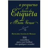 O Pequeno Livro da Etiqueta e Bom Senso - Maria João Saraiva de Menezes