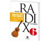 Projeto Radix - Português - 6º Ano - Ensino Fundamental II - Ernani Terra, Floriana Toscano Cavallete